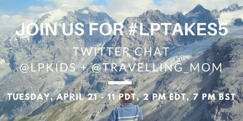 Join us for #LPTakes5 TWITTER CHAT with @lpkids + @travelling_mom on April 21, 2015